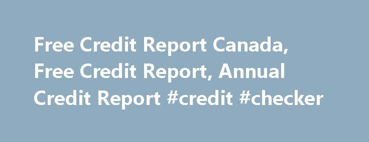 Free Credit Report Canada, Free Credit Report, Annual Credit Report #credit #checker http://credit.remmont.com/free-credit-report-canada-free-credit-report-annual-credit-report-credit-checker/  #credit report canada free # What You Need To Know About A Free Credit Report – Canada Canadian laws are Read More...The post Free Credit Report Canada, Free Credit Report, Annual Credit Report #credit #checker appeared first on Credit.