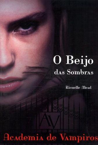 O Beijo das Sombras - Academia de Vampiros Vol. 1