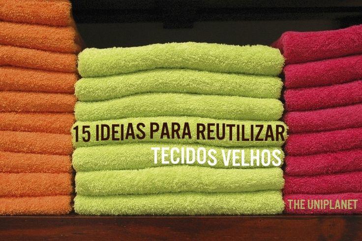 15 dicas sustentáveis para reutilizar toalhas, lençóis, panos e outros tecidos velhos.