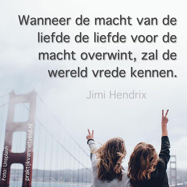 Wanneer de macht van de liefde de liefde voor de macht overwint zal de wereld vrede kennen. - Jimi Hendrix