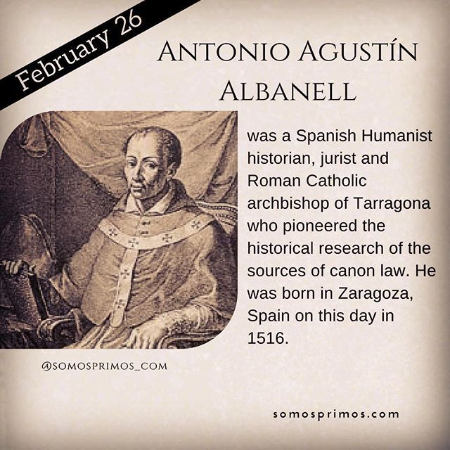 February 26: Antonio Agustin Albanell was a Spanish Humanist historian jurist and Roman Catholic archbishop of Tarragona who pioneered the historical research of the sources of canon law. He was born in Zaragoza Spain on this day in 1516.  #thisday #thisdayinhistory #february #febrero #history #hispanichistory #hispanicheritage #genealogy #shhar #shharorganization #somosprimos #wearecousins #hispanicgenealogy #newspain #nuevaespana #newworld  #antonioagustinalbanell