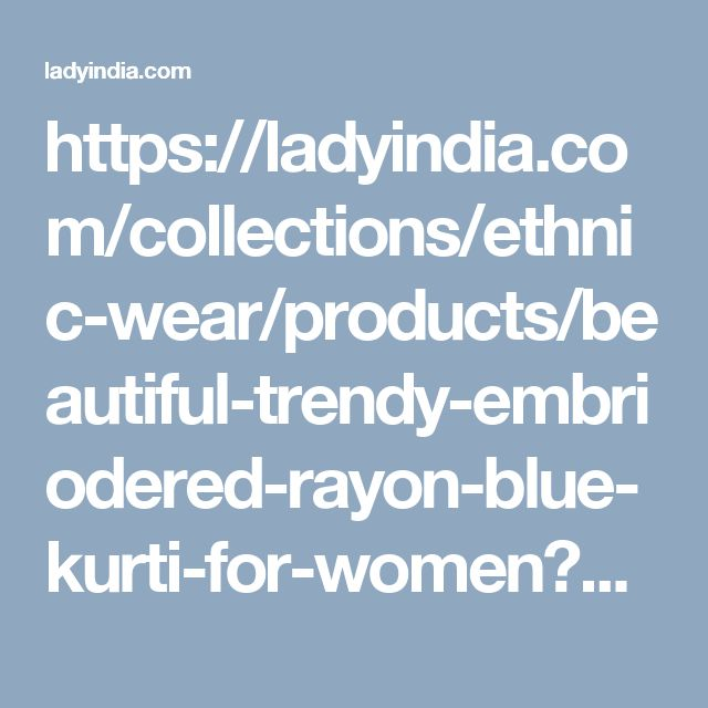 https://ladyindia.com/collections/ethnic-wear/products/beautiful-trendy-embriodered-rayon-blue-kurti-for-women?variant=30039297357