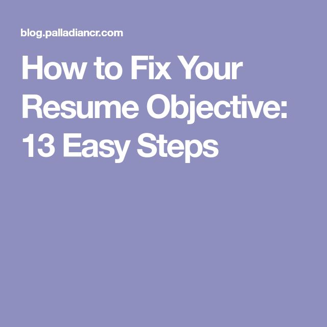 How to Fix Your Resume Objective: 13 Easy Steps