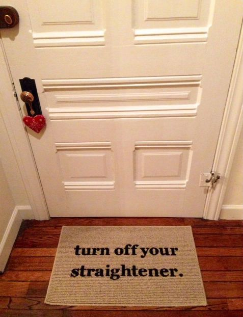 Funny gift idea - turn off your straightener door mat. hair styles, hair straightener, home safety