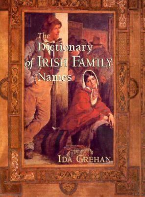 The Dictionary of Irish Family Names by Ida Grehan
