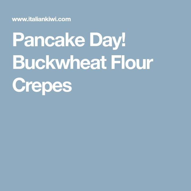 Pancake Day! Buckwheat Flour Crepes