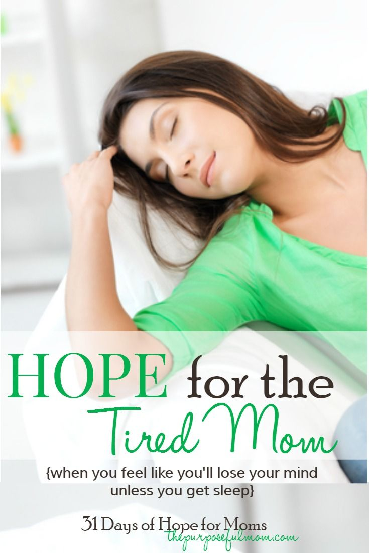 Hope for the Tired Mom - When you feel like you'll lose your mind unless you get sleep