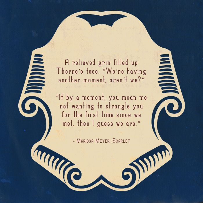 Quote from book 2 in The Lunar Chronicles by Marissa Meyer. I love Thorne's and Cinder's banter!