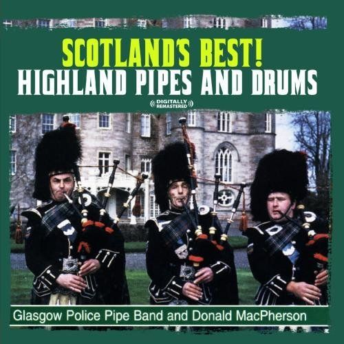 Glasgow Police Pipe Band & Donald Macpherson - Scotland's Best! Highland Pipes & Drums