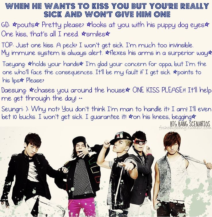 kpop scenarios | Big Bang ~ When he wants to kiss you bur you're really sick and won't give him one