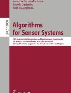 Algorithms for Sensor Systems: 12th International Symposium on Algorithms and Experiments for Wireless Sensor Networks ALGOSENSORS 2016 Aarhus ... Papers 1st ed. 2017 Edition free download by Marek Chrobak Antonio FernÃndez Anta Leszek G?sieniec ISBN: 9783319530574 with BooksBob. Fast and free eBooks download.  The post Algorithms for Sensor Systems: 12th International Symposium on Algorithms and Experiments for Wireless Sensor Networks ALGOSENSORS 2016 Aarhus ... Papers 1st ed. 2017 Edition…