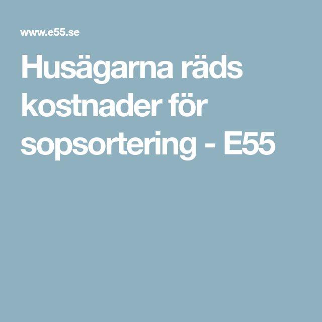 Husägarna räds kostnader för sopsortering - E55