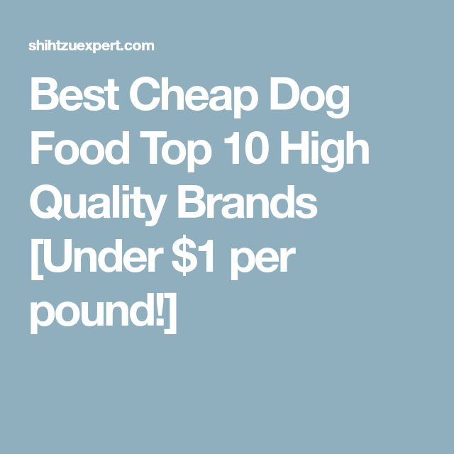 Best Cheap Dog Food Top 10 High Quality Brands [Under $1 per pound!]