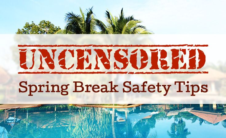 We all know what you'll be doing on Spring Break... so make sure to bookmark these safety tips!