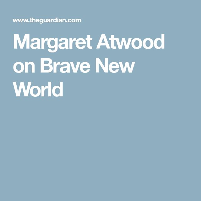 Margaret Atwood on Brave New World