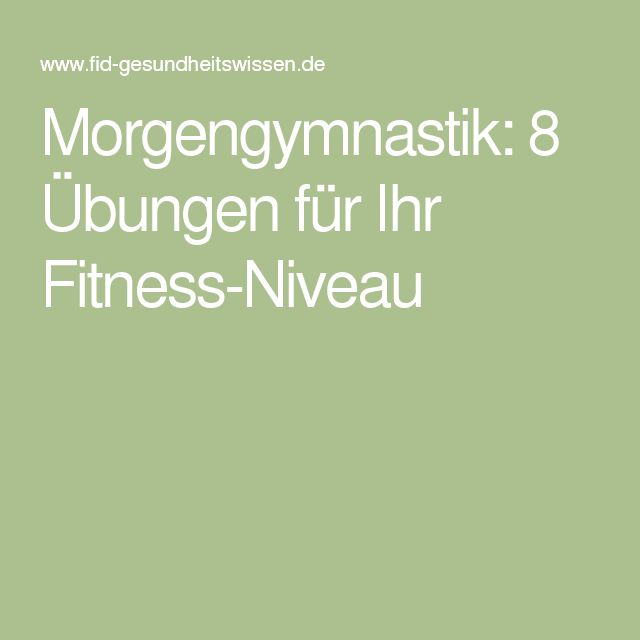 Morgengymnastik: 8 Übungen für Ihr Fitness-Niveau