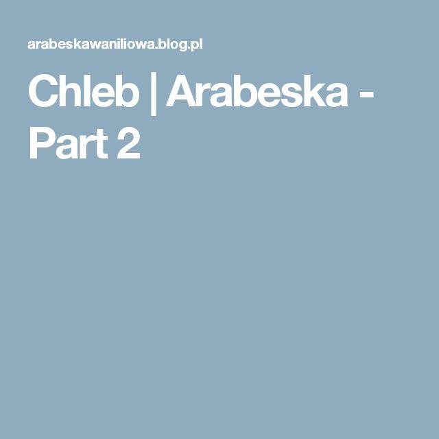 Chleb   Arabeska - Part 2