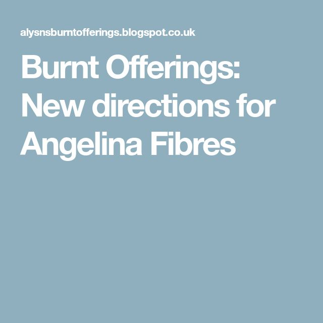 Burnt Offerings: New directions for Angelina Fibres