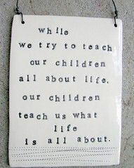 so very true.Life Quotes, Inspiration, Life Lessons, Be A Mom, So True, Kids, Mom Quotes, Child Life, Children Teaching