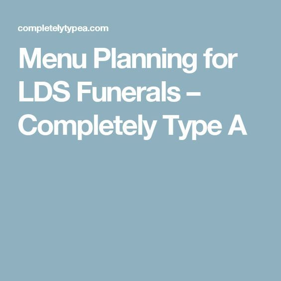 Menu Planning for LDS Funerals – Completely Type A