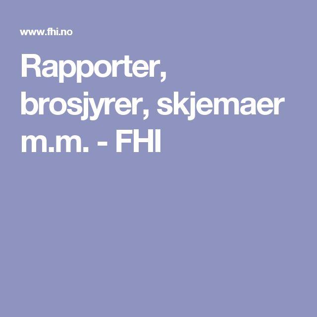 Rapporter, brosjyrer, skjemaer m.m. - FHI