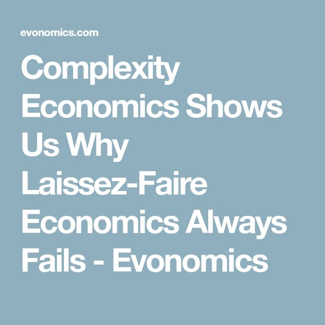 Complexity Economics Shows Us Why Laissez-Faire Economics Always Fails - Evonomics