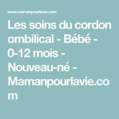 Les soins du cordon ombilical - Bébé - 0-12 mois - Nouveau-né - Mamanpourlavie.com