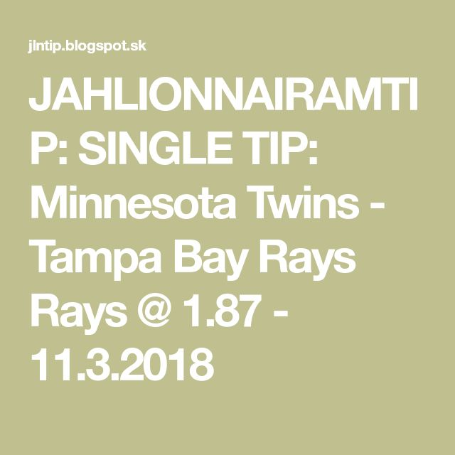 JAHLIONNAIRAMTIP: SINGLE TIP: Minnesota Twins - Tampa Bay Rays Rays @ 1.87 - 11.3.2018