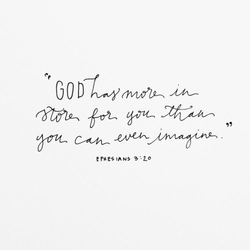 God has more in store for you that you can even imagine. ~ Ephesians 3:20 ❤️