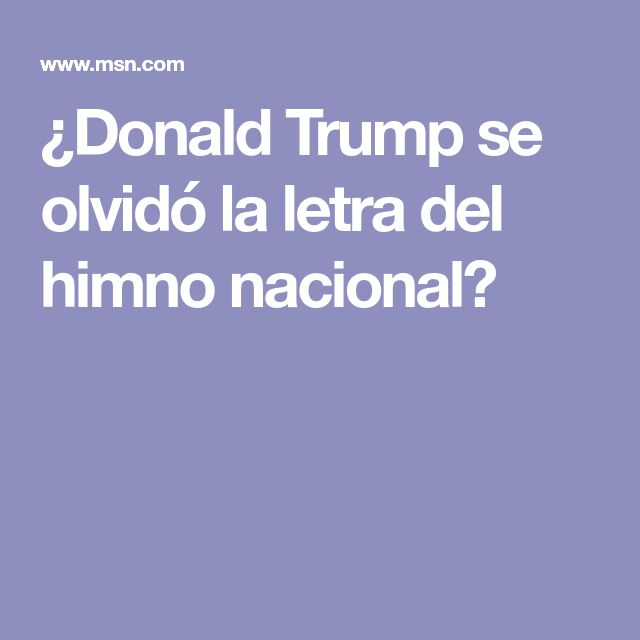 ¿Donald Trump se olvidó la letra del himno nacional?