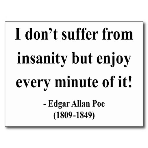 edgar allan poe insanity essay In the tell-tale heart, edgar allan poe revolves the story around a raving individual and the object in which he obsesses over this theme of insanity is progressed throughout the entire story by poe's style of gothic writing.