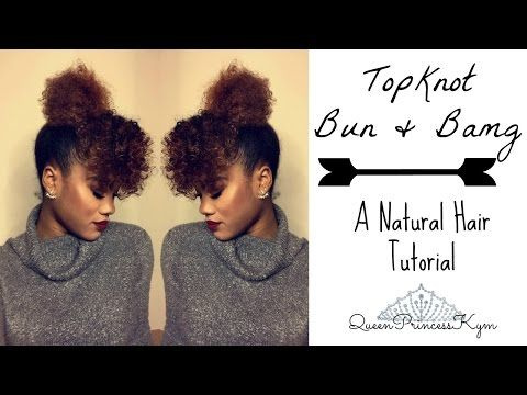 Natural Hair | TopKnot Bun & Bang | QueenPrincessKym - YouTube