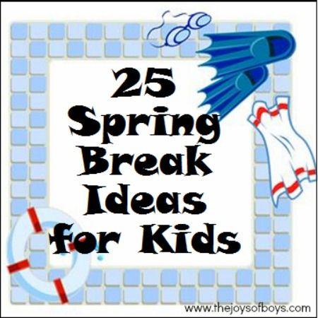 25 Spring Break Ideas for Kids from TheJoysofBoys.com #springbreak #activities