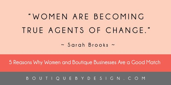 Why Women and Boutique Businesses Are a Good Match ~ Boutique By Design #BoutiqueByDesign