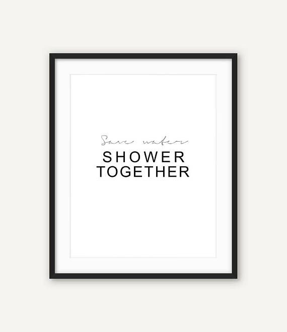 Save Water Shower Together 8x10 Calligraphy Printable, Home Decor, Bathroom Decor, Wall, Funny Bathroom Quote, Couple humor, Couple gift, ------------------------------------------------------------------------------------------------ Save Water Shower Together is a modern and