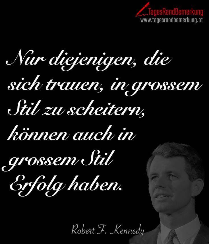 Das #Zitat zum Tag von der #TagesRandBemerkung: Nur diejenigen, die sich trauen, in grossem Stil zu scheitern, können auch in grossem Stil Erfolg haben zum Thema #Arbeit #Erfolg #Personen #Kennedy #Zitate #Quotes #SpruchDesTages #QuoteOfTheDay