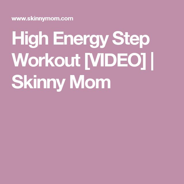 High Energy Step Workout [VIDEO] | Skinny Mom
