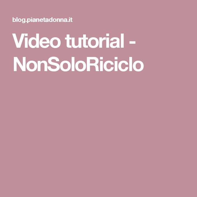 Video tutorial - NonSoloRiciclo
