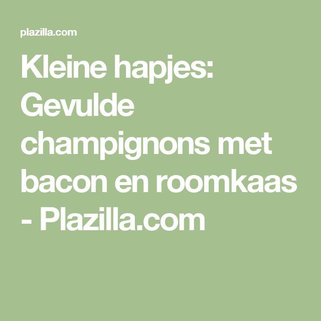 Kleine hapjes: Gevulde champignons met bacon en roomkaas - Plazilla.com