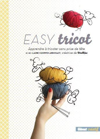 Easy Tricot by WoolKiss : le livre pour apprendre à tricoter sans prise de tête !