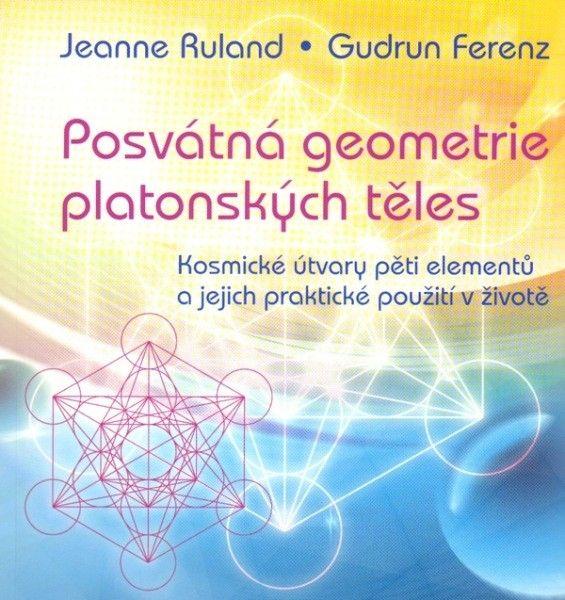 Posvátná geometrie platonských těles: Kosmické útvary pěti elementů a jejich praktické použití v životě