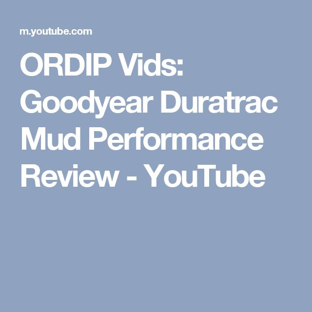 ORDIP Vids: Goodyear Duratrac Mud Performance Review - YouTube