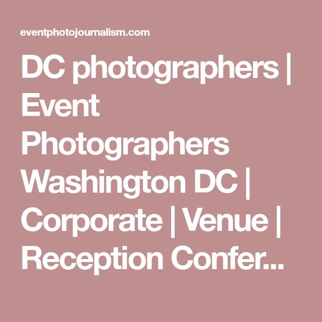 DC photographers | Event Photographers Washington DC  | Corporate | Venue | Reception Conference Photographer Washington DC | Event photojournalism | Cost | Virginia | Maryland | VA | MD | Northern | photographers |