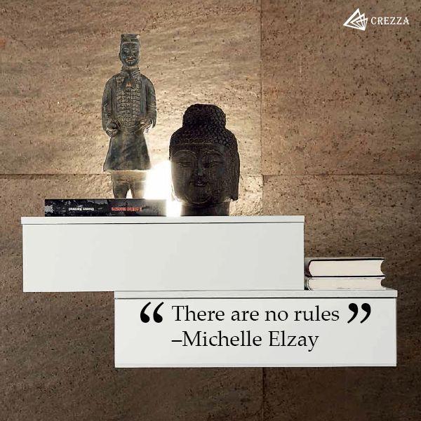 There are no rules. –Michelle Elzay
