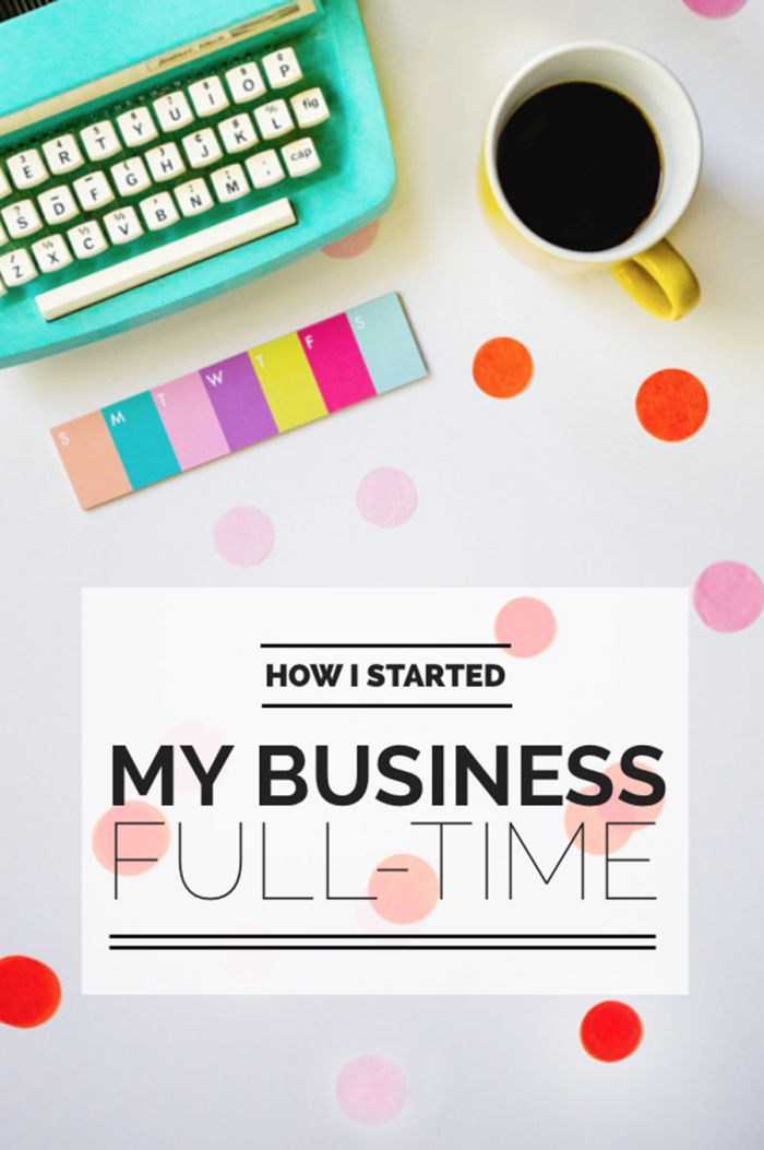 How I Started My Business (Full-Time!)