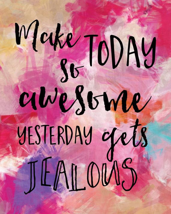 Positive Print / Pink Print / Pink Wall Art / Abstract Quote Art / Quote Print / Up to 13x19  Make today so awesome yesterday gets jealous. :-)