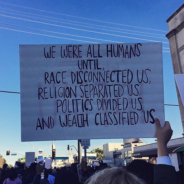"""We were all human until race disconnected us, religion separated us, politics divided us and wealth classified us""....truth.."
