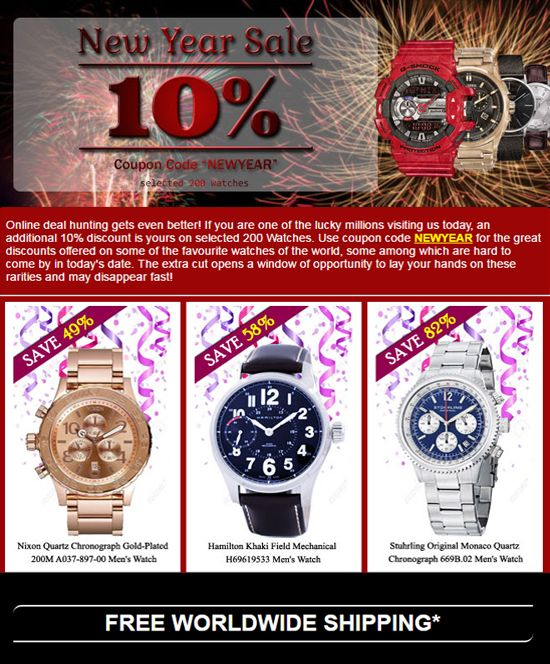 New Year's Sale on Watches - Discount Coupon Inside!! - Online deal hunting gets even better! If you are one of the lucky millions visiting us today, an additional 10% discount is yours on selected 200 Watches. Use coupon code NEWYEAR for the great discounts offered on some of the favourite watches of the world, some among which are hard to come by in today's date. The extra cut opens a window of opportunity to lay your hands on these rarities and may disappear fast!