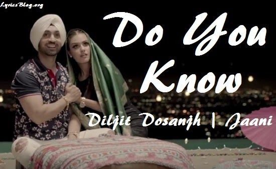 Song - Do You Know  Singer - Diljit Dosanjh  Lyrics - Jaani  Music - B Praak…