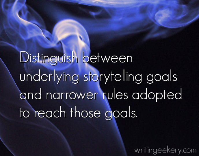 Distinguish between underlying storytelling goals and narrower rules adopted to reach those goals.